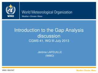 Introduction to the Gap Analysis discussion CGMS-41, WG III July 2013