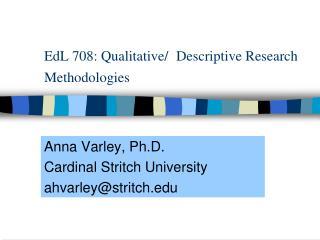 EdL 708: Qualitative/ Descriptive Research Methodologies