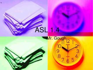 ASL 1.4