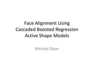 Face Alignment Using  Cascaded Boosted Regression  Active Shape Models