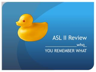 ASL II Review