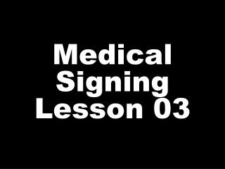 Medical Signing Lesson 03