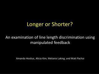 Longer or Shorter?