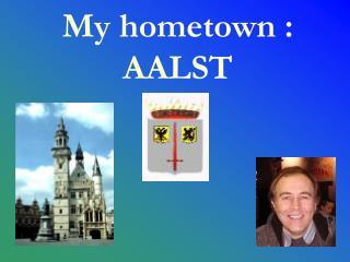 My hometown : AALST