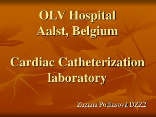 OLV Hospital  Aalst, Belgium Cardiac Catheterization laboratory