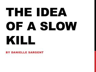 The Idea of a Slow Kill