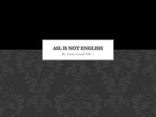 AsL  is not  english