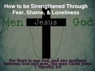 How to be Strengthened Through Fear, Shame, & Loneliness