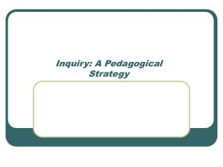 Inquiry: A Pedagogical Strategy