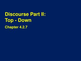 Discourse Part II:  Top - Down