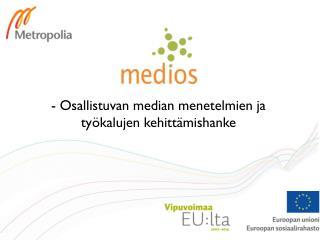 - Osallistuvan median menetelmien ja työkalujen kehittämishanke