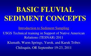 BASIC FLUVIAL SEDIMENT CONCEPTS