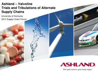Ashland – Valvoline Trials and Tribulations of Alternate  Supply Chains