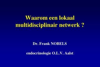 Waarom een lokaal  multidisciplinair netwerk ?