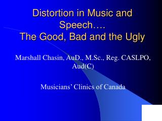 Distortion in Music and Speech…. The Good, Bad and the Ugly