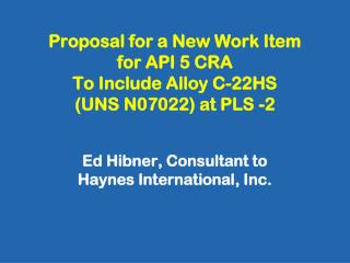 Proposal for a New Work Item for API 5 CRA To Include Alloy C-22HS  (UNS N07022) at PLS -2