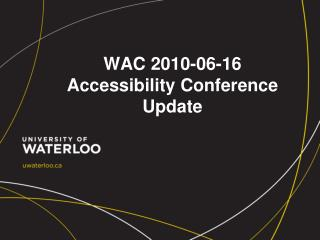 WAC 2010-06-16 Accessibility Conference Update
