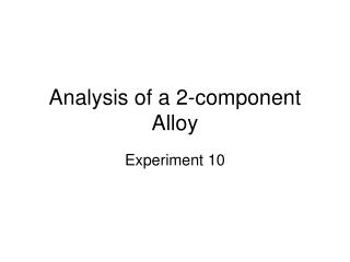 Analysis of a 2-component Alloy