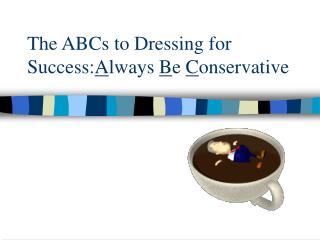 The ABCs to Dressing for Success: A lways  B e  C onservative