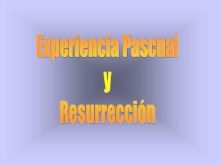 Experiencia Pascual y Resurrecci�n