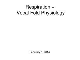 Respiration +  Vocal Fold Physiology