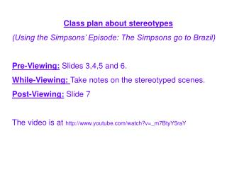 Class plan about stereotypes  Using the Simpsons  Episode: The Simpsons go to Brazil  Pre-Viewing: Slides 3,4,5 and 6. W