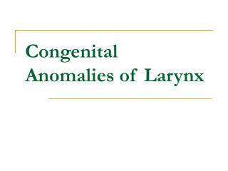 Congenital Anomalies of Larynx