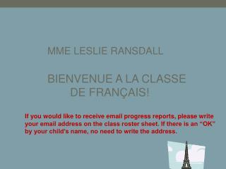 MME LESLIE RANSDALL BIENVENUE A LA CLASSE  DE FRANÇAIS!