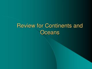 Review for Continents and Oceans