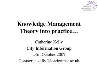 Knowledge Management Theory into practice…
