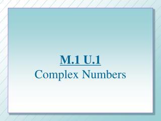M.1 U.1 Complex Numbers