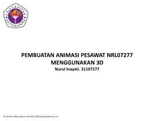 PEMBUATAN ANIMASI PESAWAT NRL07277 MENGGUNAKAN 3D Nurul Inayati. 31107277