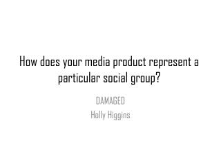 How does your media product represent a particular social group?