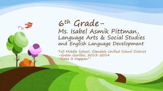 """Toll Middle School, Glendale Unified School District –Green Gorillas, 2013-2014 """"Make it Happen!"""""""