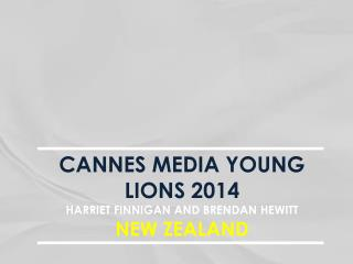CANNES  MEDIA YOUNG  LIONS 2014 HARRIET FINNIGAN AND BRENDAN HEWITT NEW ZEALAND