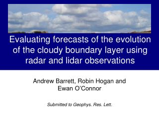 Andrew Barrett, Robin Hogan and Ewan O�Connor Submitted to Geophys. Res. Lett.