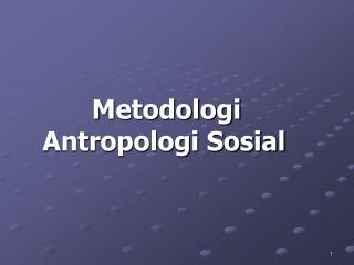 Metodologi Antropologi Sosial