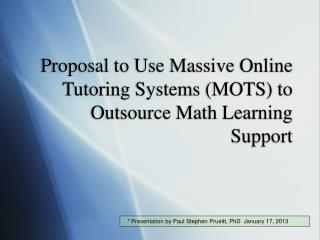 Proposal to Use Massive Online Tutoring Systems (MOTS) to Outsource Math Learning Support