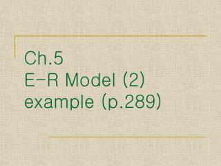 Ch.5  E-R Model (2) example ( p.289)
