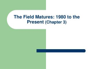 The Field Matures: 1980 to the Present (Chapter 3)