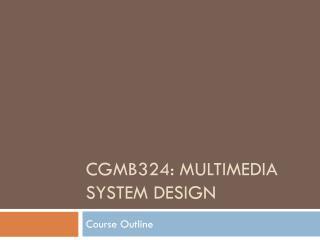 CGMB324: MULTIMEDIA SYSTEM DESIGN