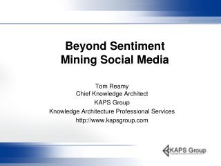 Beyond Sentiment Mining Social Media