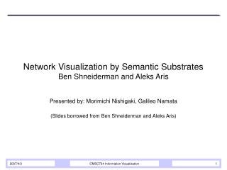 Network Visualization by Semantic Substrates Ben Shneiderman and Aleks Aris