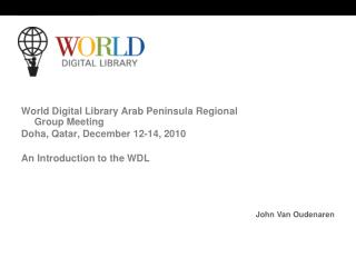 World Digital Library Arab Peninsula Regional Group Meeting Doha, Qatar, December 12-14, 2010