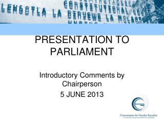 PRESENTATION TO PARLIAMENT
