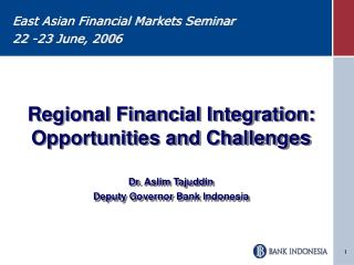 Regional Financial Integration: Opportunities and Challenges Dr. Aslim Tajuddin