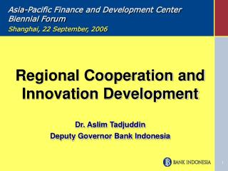 Regional Cooperation and Innovation Development Dr. Aslim Tadjuddin Deputy Governor Bank Indonesia