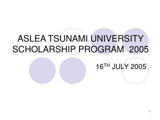 ASLEA TSUNAMI UNIVERSITY SCHOLARSHIP PROGRAM  2005