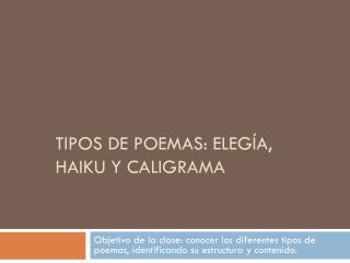 Tipos de poemas: eleg�a, haiku y caligrama