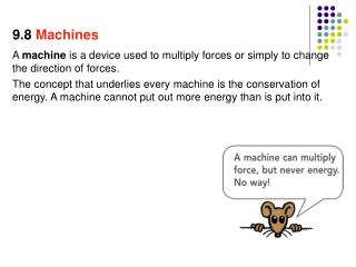 A  machine  is a device used to multiply forces or simply to change the direction of forces.